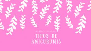 Tipos de Amigurumis
